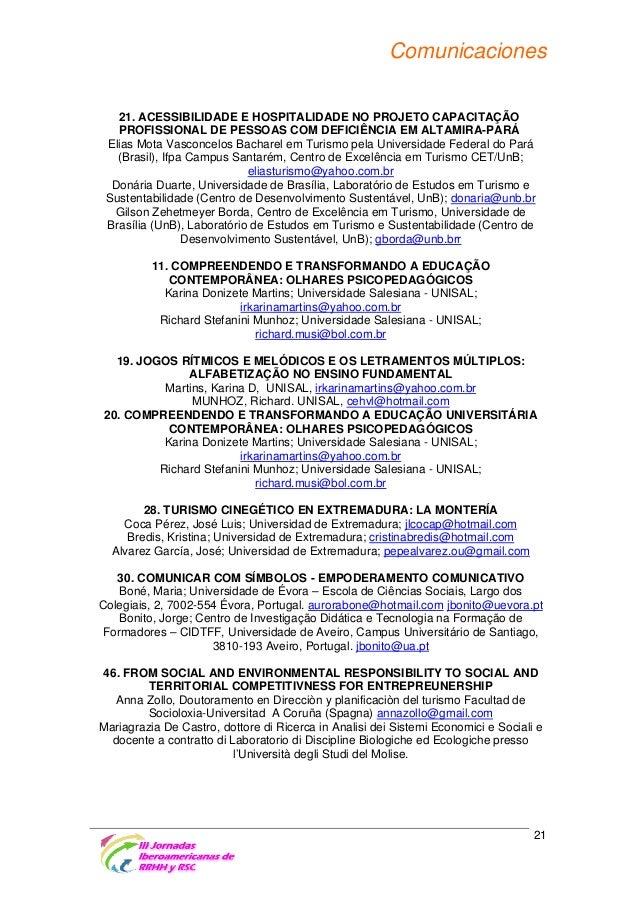 Comunicaciones 50. JUVENTUDE, DROGADIÇÃO E ANALFABETISMO FUNCIONAL: vilmacguimaraes@yahoo.com.br 47. O TURISMO RESPONSÁVEL...