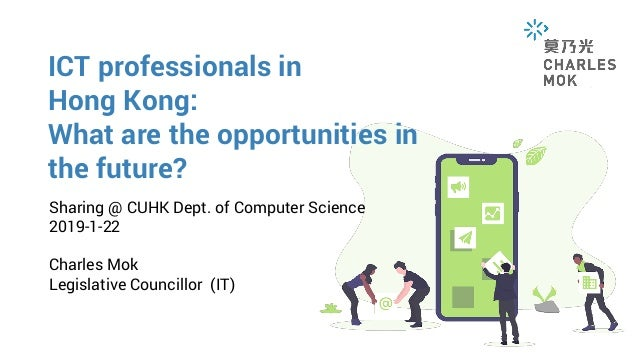 ICT professionals in Hong Kong: What are the opportunities in the future? Sharing @ CUHK Dept. of Computer Science 2019-1-...