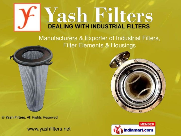 Manufacturers & Exporter of Industrial Filters,                               Filter Elements & Housings© Yash Filters, Al...