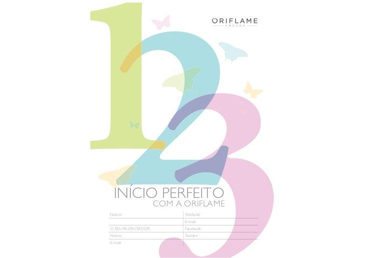 INÍCIO PERFEITO                   COM A ORIFLAMENome:                    Telefone:                         E-mail:O SEU RE...
