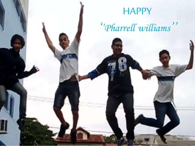 HAPPY  ''Pharrell williams''