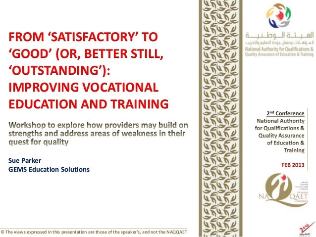 FROM 'SATISFACTORY' TO   'GOOD' (OR, BETTER STILL,   'OUTSTANDING'):   IMPROVING VOCATIONAL   EDUCATION AND TRAINING   Sue...