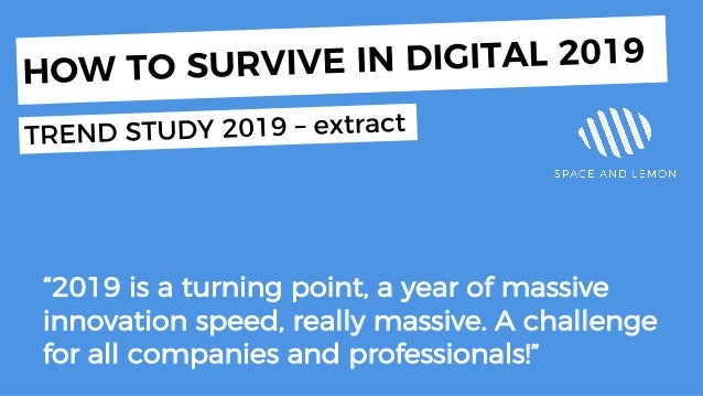"Today ""2019 is a turning point, a year of massive innovation speed, really massive. A challenge for all companies and prof..."
