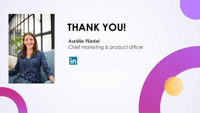 THANK YOU! Aurélie Fliedel Chief marketing & product officer