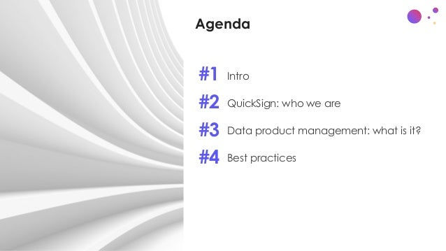 • Intro • QuickSign: who we are • Data product management: what is it? • Best practices Agenda #1 #2 #3 #4
