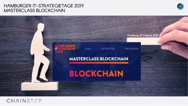 HAMBURGER IT-STRATEGIETAGE 2019 MASTERCLASS BLOCKCHAIN … Hamburg, 21. Februar 2019