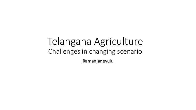 Telangana Agriculture Challenges in changing scenario Ramanjaneyulu
