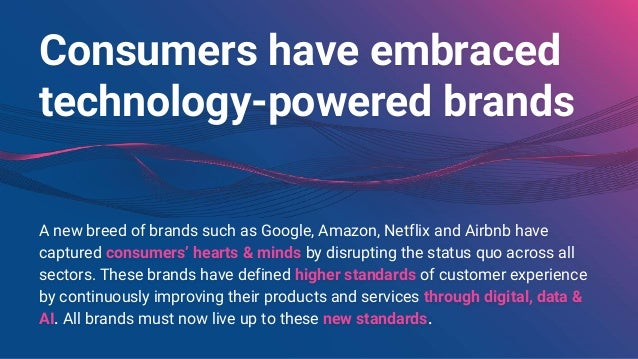 Consumers have embraced technology-powered brands A new breed of brands such as Google, Amazon, Netflix and Airbnb have ca...
