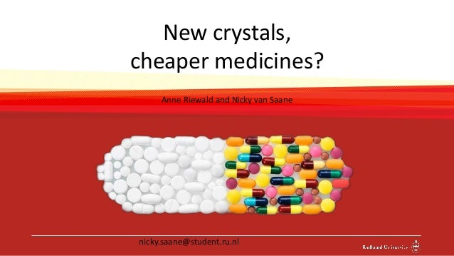 New crystals, cheaper medicines? Anne Riewald and Nicky van Saane nicky.saane@student.ru.nl
