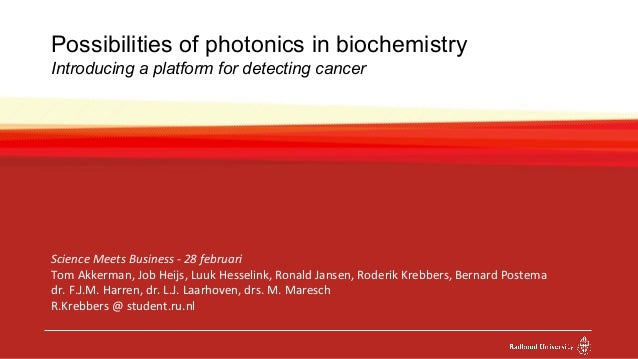Possibilities of photonics in biochemistry Introducing a platform for detecting cancer Science Meets Business - 28 februar...