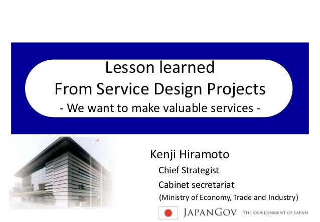 Lesson learned From Service Design Projects - We want to make valuable services - Kenji Hiramoto Chief Strategist Cabinet ...