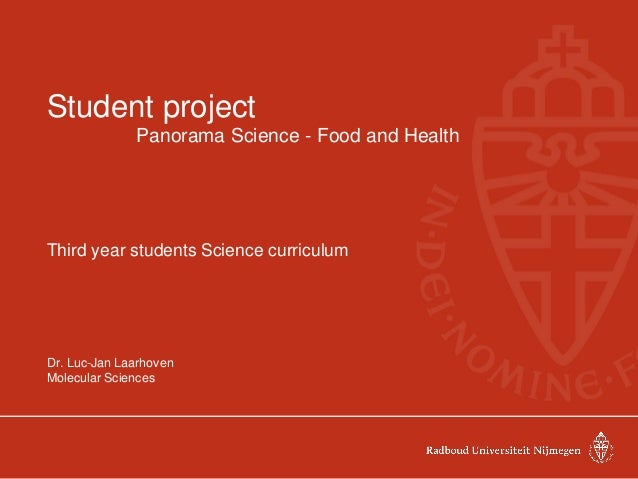 Student project Panorama Science - Food and Health Third year students Science curriculum Dr. Luc-Jan Laarhoven Molecular ...