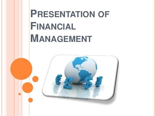 PRESENTATION OF FINANCIAL MANAGEMENT