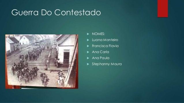 Guerra Do Contestado  NOMES:  Luana Monteiro  Francisca Flavia  Ana Carla  Ana Paula  Stephanny Moura