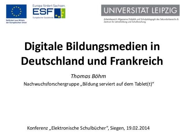 """Digitale Bildungsmedien in Deutschland und Frankreich Thomas Böhm Nachwuchsforschergruppe """"Bildung serviert auf dem Tablet..."""