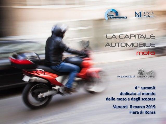 Roma, 8 marzo 2019 4° summit dedicato al mondo delle moto e degli scooter Venerdì 8 marzo 2019 Fiera di Roma col patrocini...