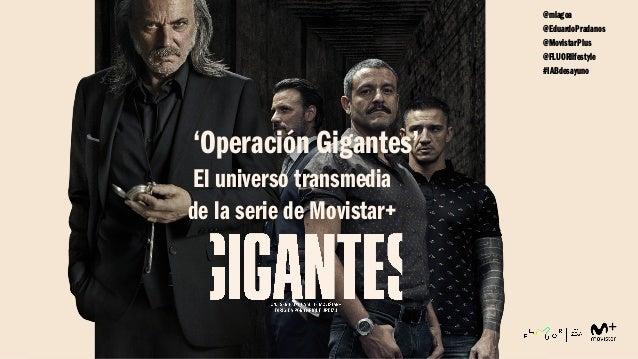 'Operación Gigantes' El universo transmedia de la serie de Movistar+ @mlagoa @EduardoPradanos @MovistarPlus @FLUORlifestyl...