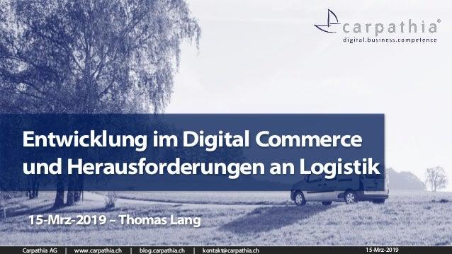 Carpathia AG | www.carpathia.ch | blog.carpathia.ch | kontakt@carpathia.ch Entwicklung im Digital Commerce und Herausforde...
