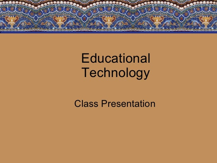 Educational Technology Class Presentation