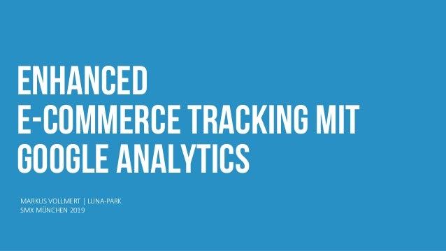 Enhanced e-commerce tracking mit google analytics MARKUS VOLLMERT   LUNA-PARK SMX MÜNCHEN 2019