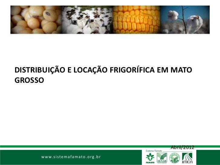 DISTRIBUIÇÃO E LOCAÇÃO FRIGORÍFICA EM MATOGROSSO                                    Abril/2012