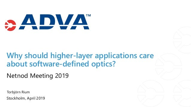 Torbjörn Rium Stockholm, April 2019 Netnod Meeting 2019 Why should higher-layer applications care about software-defined o...