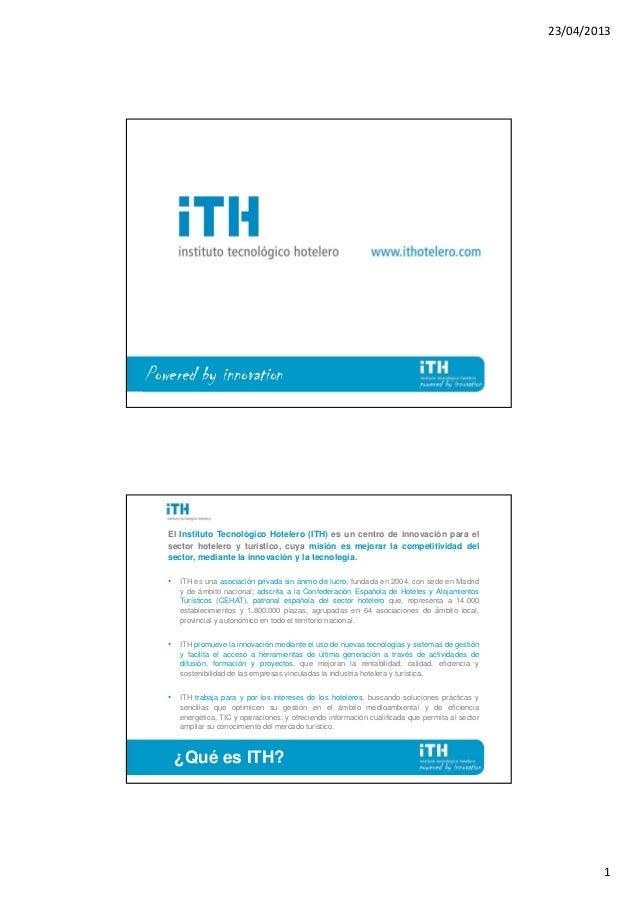 23/04/20131Powered by innovationEl Instituto Tecnológico Hotelero (ITH) es un centro de innovación para elsector hotelero ...