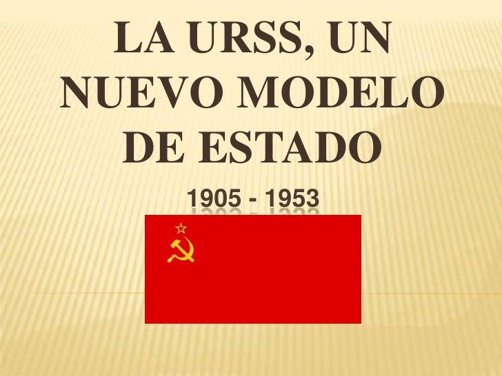 LA URSS, UN NUEVO MODELO DE ESTADO<br />1905 - 1953<br />