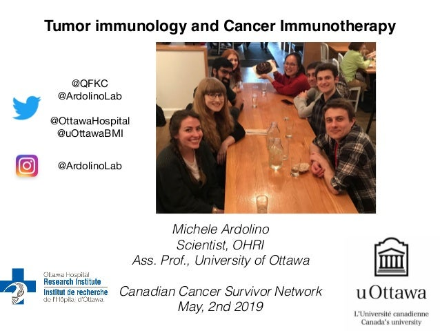 Michele Ardolino Scientist, OHRI Ass. Prof., University of Ottawa Canadian Cancer Survivor Network May, 2nd 2019 Tumor imm...