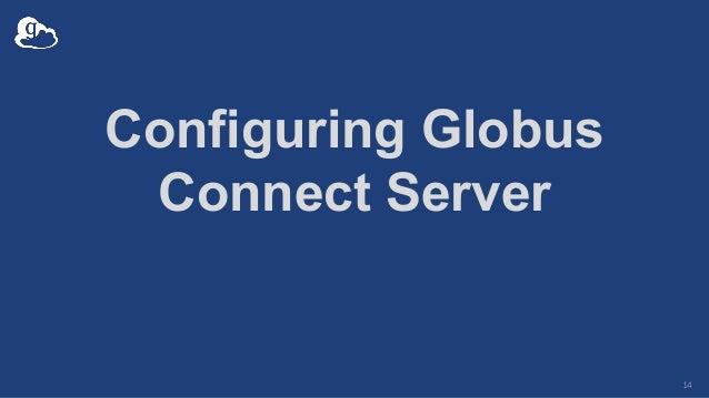 Configuring Globus Connect Server 14