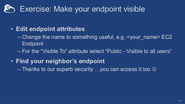 Exercise: Make your endpoint visible • Edit endpoint attributes – Change the name to something useful, e.g. <your_name> EC...