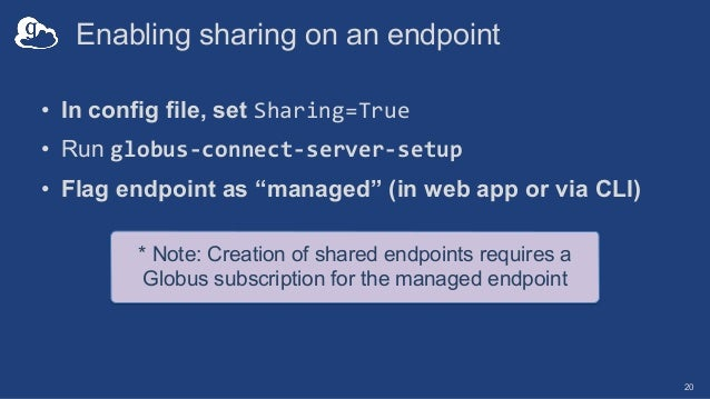 """• In config file, set Sharing=True • Run globus-connect-server-setup • Flag endpoint as """"managed"""" (in web app or via CLI) ..."""