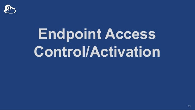Endpoint Access Control/Activation 23