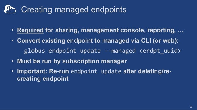 Creating managed endpoints • Required for sharing, management console, reporting, … • Convert existing endpoint to managed...