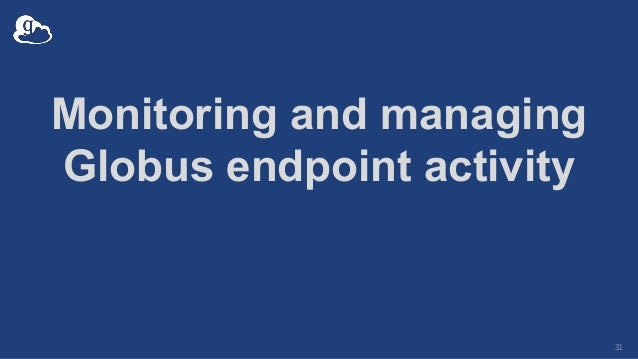 Monitoring and managing Globus endpoint activity 31
