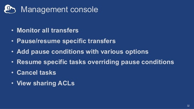 Management console • Monitor all transfers • Pause/resume specific transfers • Add pause conditions with various options •...