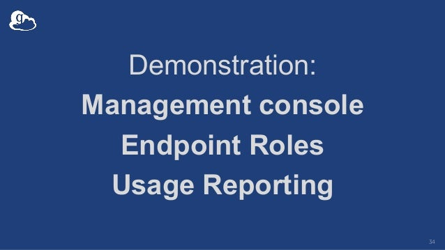 Demonstration: Management console Endpoint Roles Usage Reporting 34