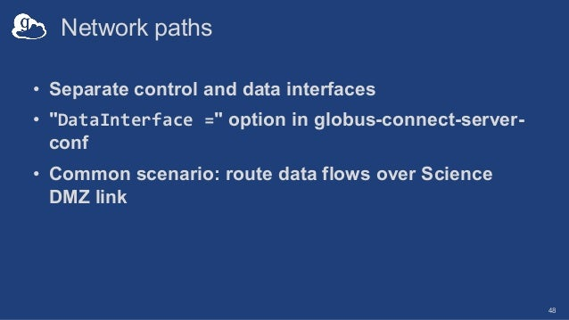 """Network paths • Separate control and data interfaces • """"DataInterface ="""" option in globus-connect-server- conf • Common sc..."""