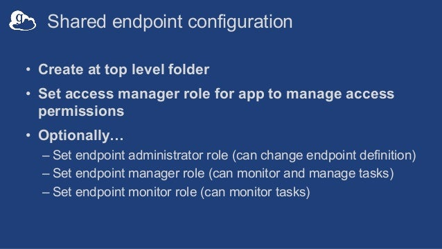 Shared endpoint configuration • Create at top level folder • Set access manager role for app to manage access permissions ...