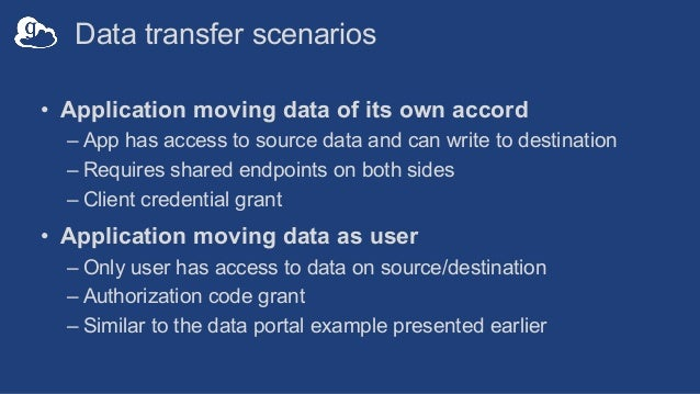 Data transfer scenarios • Application moving data of its own accord – App has access to source data and can write to desti...
