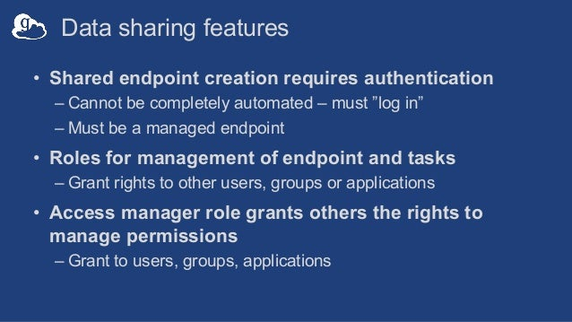 """Data sharing features • Shared endpoint creation requires authentication – Cannot be completely automated – must """"log in"""" ..."""