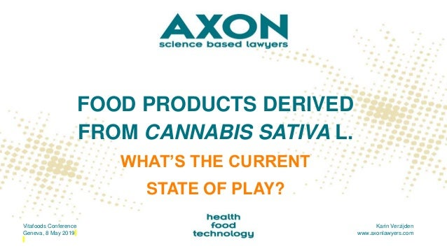 FOOD PRODUCTS DERIVED FROM CANNABIS SATIVA L. WHAT'S THE CURRENT STATE OF PLAY? Vitafoods Conference Geneva, 8 May 2019 Ka...