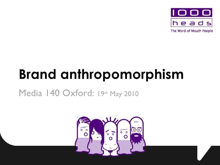 Brand anthropomorphism Media 140 Oxford:  19 th  May 2010