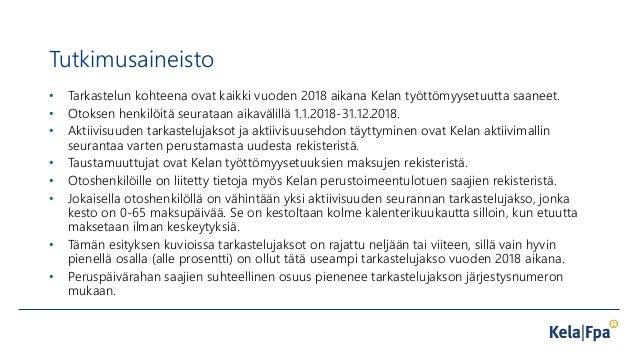 Tutkimusaineisto • Tarkastelun kohteena ovat kaikki vuoden 2018 aikana Kelan työttömyysetuutta saaneet. • Otoksen henkilöi...