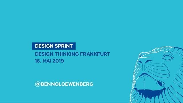 DESIGN SPRINT DESIGN THINKING FRANKFURT 16. MAI 2019 @BENNOLOEWENBERG