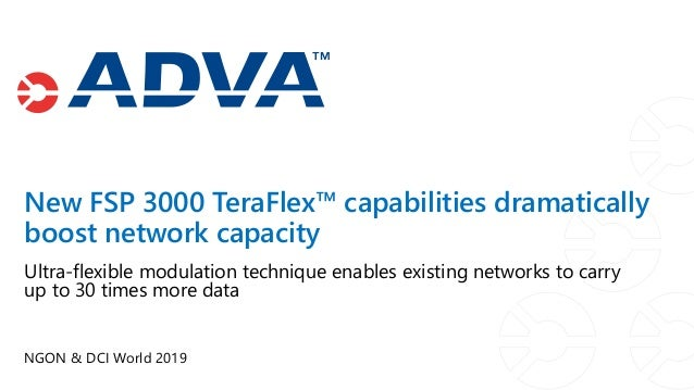 NGON & DCI World 2019 Ultra-flexible modulation technique enables existing networks to carry up to 30 times more data New ...