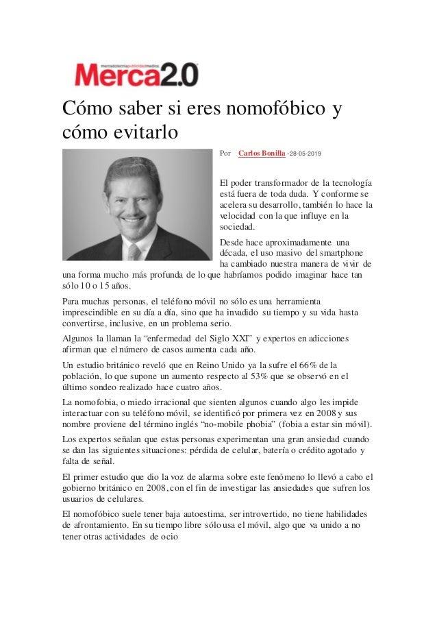 Cómo saber si eres nomofóbico y cómo evitarlo Por Carlos Bonilla -28-05-2019 El poder transformador de la tecnología está ...