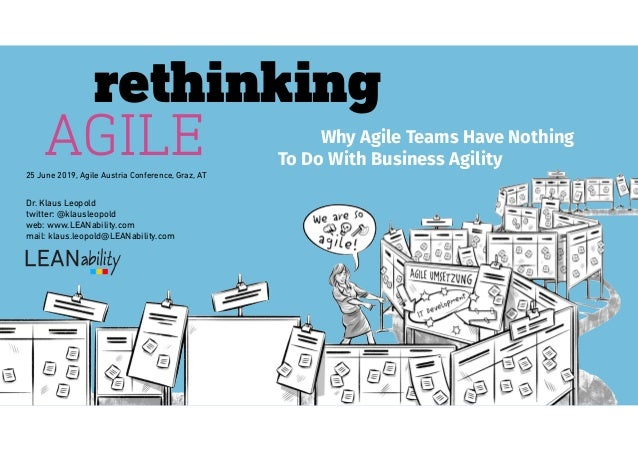 Why Agile Teams Have Nothing rethinking AGILE To Do With Business Agility 25 June 2019, Agile Austria Conference, Graz, AT...