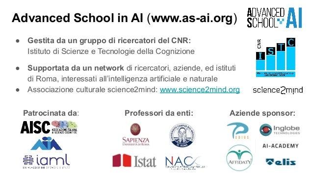 Advanced School in AI (www.as-ai.org) ● Gestita da un gruppo di ricercatori del CNR: Istituto di Scienze e Tecnologie dell...