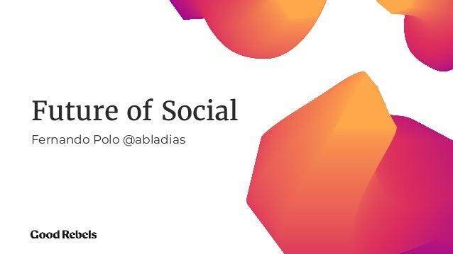Future of Social Fernando Polo @abladias